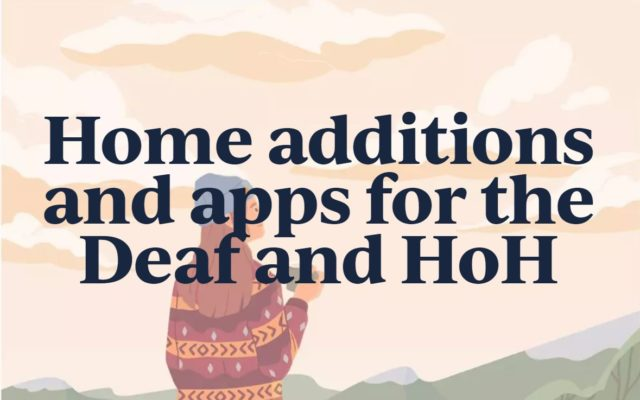 Home additions and apps for the Deaf and HoH
