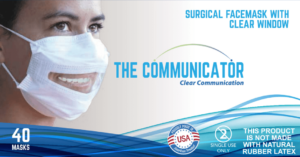 An image of The Communicator Mask flyer. Image of a woman wearing a surgical mask with a clear window to show her mouth. The flyer reads: The Communicator Clear Communication. This produce is not made with natural rubber latex. Single use only.